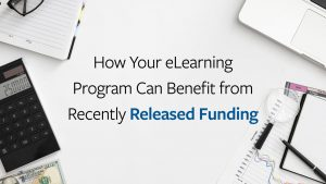 How Your eLearning Program Can Benefit From Recently Released Funding
